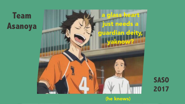 A banner for Team Asanoya SASO 2017 with Nishinoya in the foreground and Azumane in the background--Noya is puffing his chest up and saying 'a glass heart just needs a guardian deity, yaknow?' and text under Azumane, who's looking a little embarrassed, says (he knows).