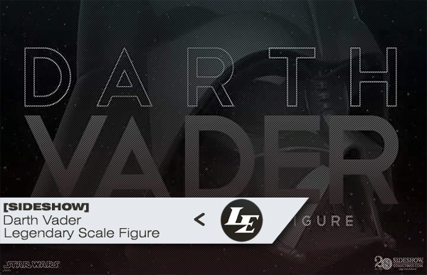 [Sideshow] - Darth Vader - Legendary Scale Figure 860551f693a4422f074cb670557a1f81